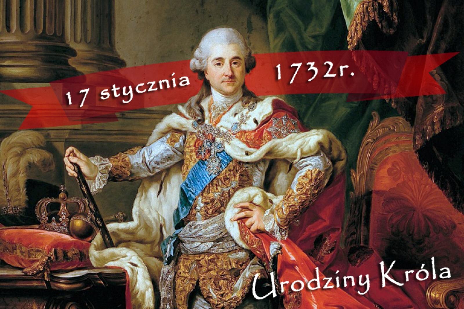 17 STYCZNIA 1732 R. - URODZINY KRÓLA STANISŁAWA AUGUSTA PONIATOWSKIEGO