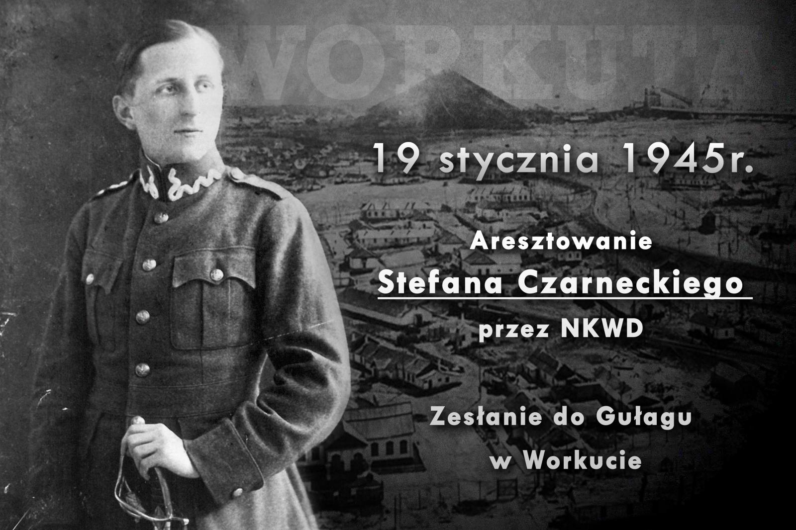 19 STYCZNIA 1945 R. ARESZTOWANIE STEFANA CZARNECKIEGO PRZEZ NKWD