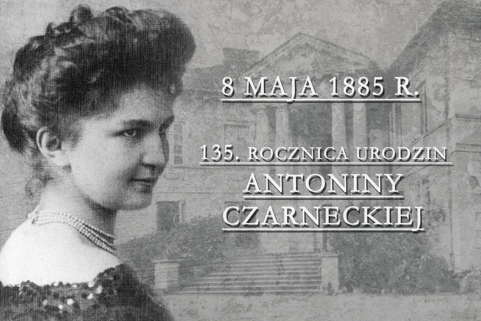 8 MAJA 1885 R. - 135. ROCZNICA URODZIN ANTONINY CZARNECKIEJ